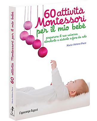 L'ippocampo Ragazzi Handbook, 60 Montessori Activities to for My Baby - From birth to 15 months Books